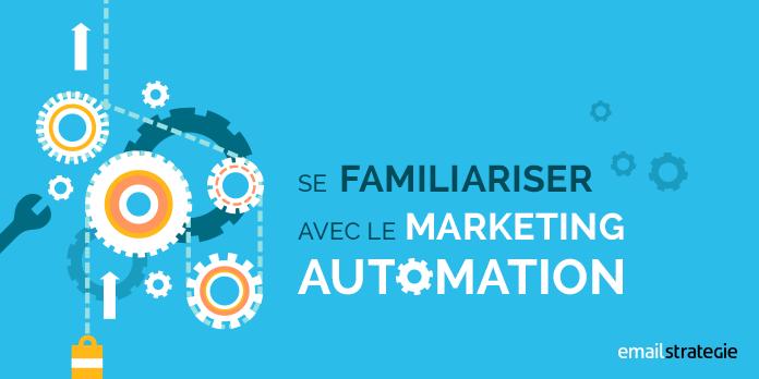 se familiariser avec le marketing automation LE - Le Marketing Automation...le quoi ?